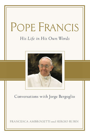 Pope Francis by Francesca Ambrogetti and Sergio Rubin