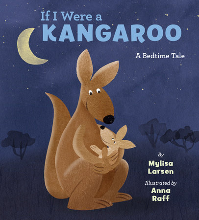 If I Were A Kangaroo by Mylisa Larsen and Anna Raff
