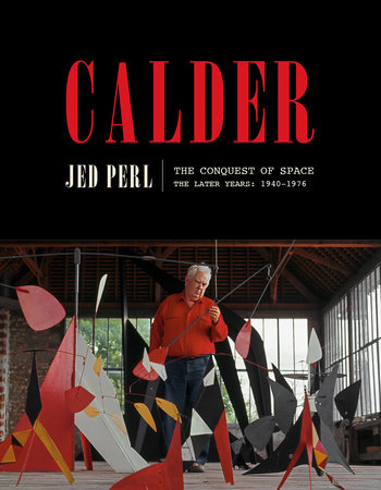 Calder: The Conquest of Space by Jed Perl