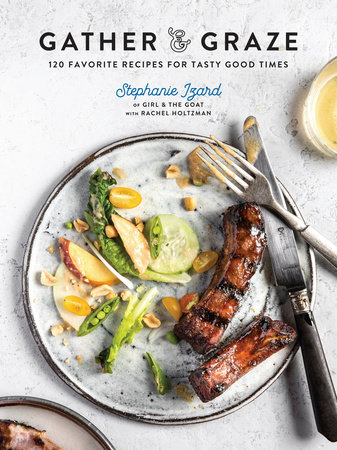 Gather & Graze by Stephanie Izard and Rachel Holtzman