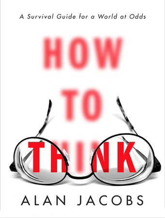 How to Think by Alan Jacobs
