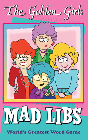 The Golden Girls Mad Libs by Douglas Yacka and Francesco Sedita