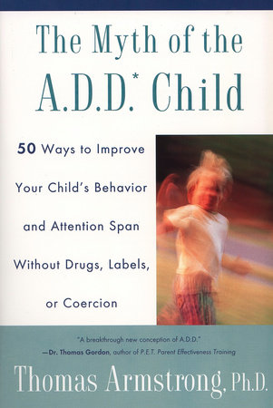 The Myth of the A.D.D. Child by Thomas Armstrong