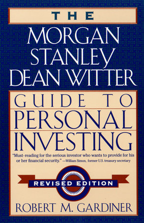 The Morgan Stanley/Dean Witter Guide to Personal Investing by Robert M. Gardiner