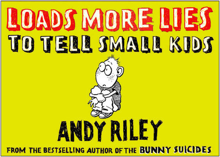 Loads More Lies to Tell Small Kids by Andy Riley