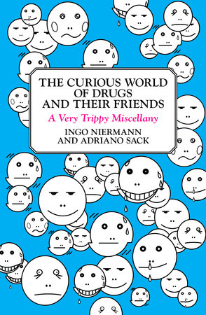 The Curious World of Drugs and Their Friends by Ingo Niermann and Adriano Sack