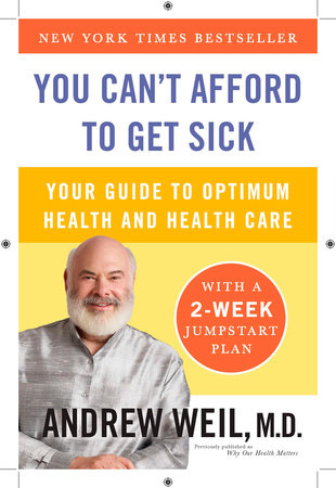 You Can't Afford to Get Sick by Andrew Weil, M.D.