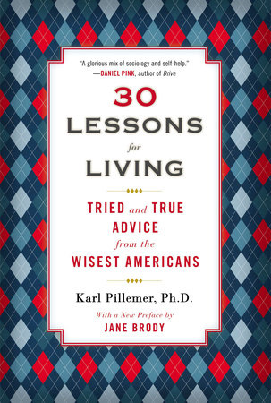 30 Lessons for Living by Karl Pillemer, Ph.D.