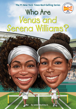 Who Are Venus and Serena Williams? by James Buckley, Jr. and Who HQ
