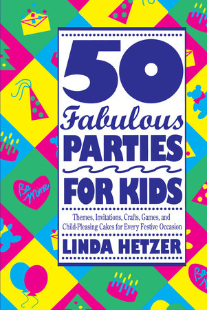 50 Fabulous Parties For Kids by Linda Hetzer