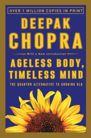 Ageless Body, Timeless Mind by Deepak Chopra, M.D.