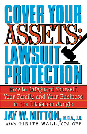 Cover Your Assets: Lawsuit Protection by Jay Mitton