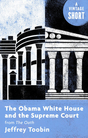 The Obama White House and the Supreme Court by Jeffrey Toobin