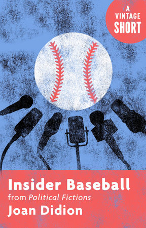 Insider Baseball by Joan Didion