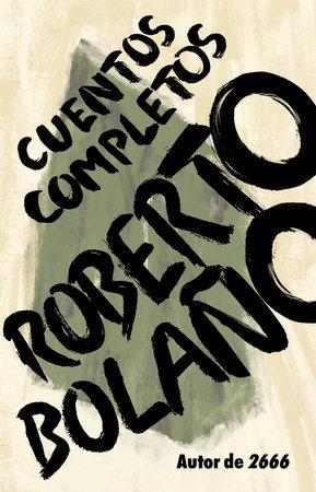 Cuentos completos by Roberto Bolaño
