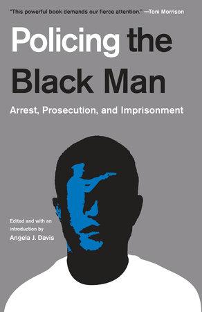 Policing the Black Man by Angela J. Davis, Bryan Stevenson, Marc Mauer, Bruce Western and Jeremy Travis