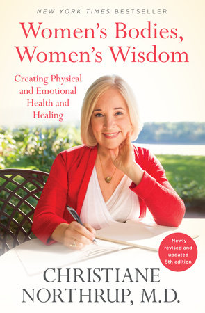 Women's Bodies, Women's Wisdom by Christiane Northrup, M.D.