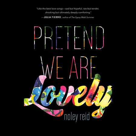 Pretend We Are Lovely by Noley Reid