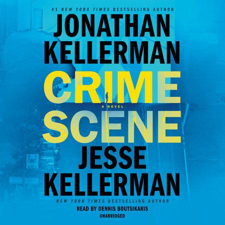 Crime Scene by Jonathan Kellerman and Jesse Kellerman
