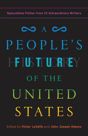 A People's Future of the United States by Charlie Jane Anders, Lesley Nneka Arimah and Charles Yu