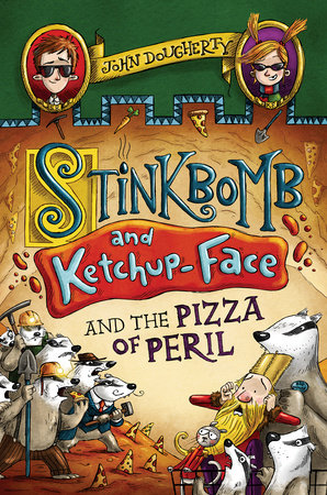 Stinkbomb and Ketchup-Face and the Pizza of Peril by John Dougherty; illustrated by Sam Ricks