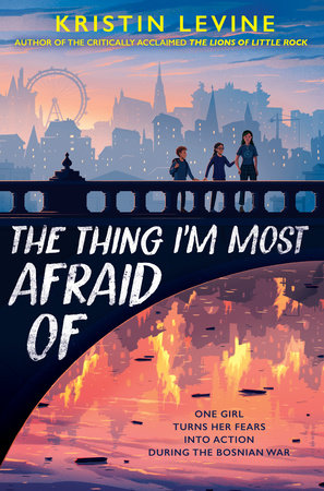The Thing I'm Most Afraid Of by Kristin Levine