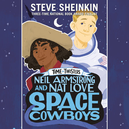 Neil Armstrong and Nat Love, Space Cowboys by Steve Sheinkin