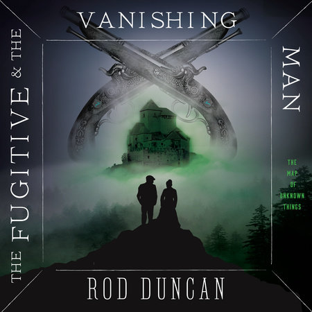 The Fugitive and the Vanishing Man by Rod Duncan