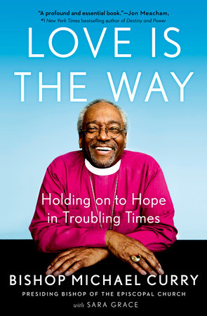 Love is the Way by Bishop Michael Curry, Sara Grace