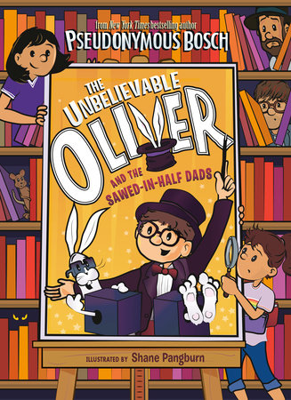 The Unbelievable Oliver and the Sawed-in-Half Dads by Pseudonymous Bosch