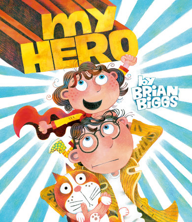 My Hero by Brian Biggs