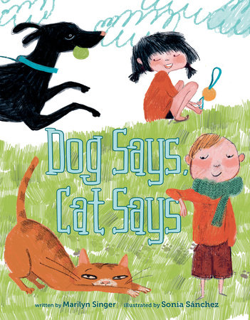 Dog Says, Cat Says by Marilyn Singer