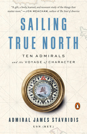 Sailing True North by Admiral James Stavridis, USN