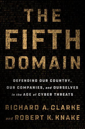 The Fifth Domain by Richard A. Clarke and Robert K. Knake
