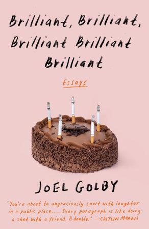 Brilliant, Brilliant, Brilliant Brilliant Brilliant by Joel Golby