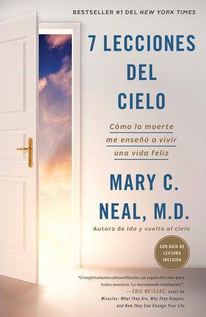 7 lecciones del cielo: Cómo la muerte me enseñó a vivir una vida feliz / 7 Lessons from Heaven: How Dying Taught Me to Live a Joy-Filled Life by Mary C. Neal, M.D.