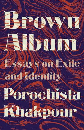 Brown Album by Porochista Khakpour