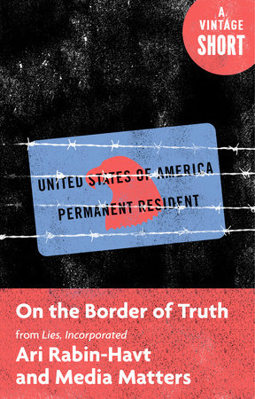 On the Border of Truth by Ari Rabin-Havt and Media Matters for America