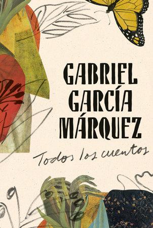 Gabriel García Márquez: Todos los cuentos by Gabriel García Márquez