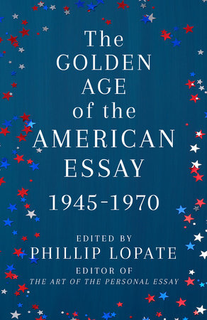 The Golden Age of the American Essay by Phillip Lopate