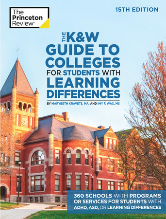 The K&W Guide to Colleges for Students with Learning Differences, 15th Edition by The Princeton Review, Marybeth Kravets and Imy Wax
