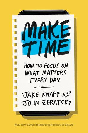 Make Time by Jake Knapp and John Zeratsky