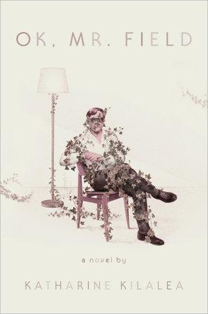 OK, Mr. Field by Katharine Kilalea