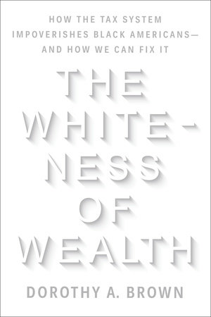 The Whiteness of Wealth by Dorothy A. Brown