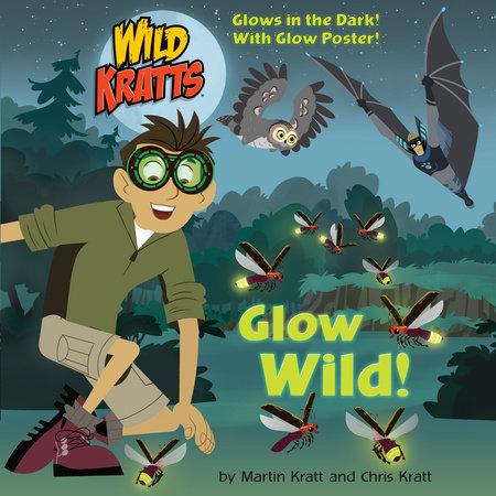Glow Wild! (Wild Kratts) by Chris Kratt and Martin Kratt