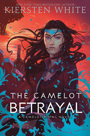 The Camelot Betrayal by Kiersten White