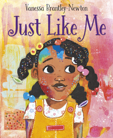 Just Like Me by Vanessa Brantley-Newton