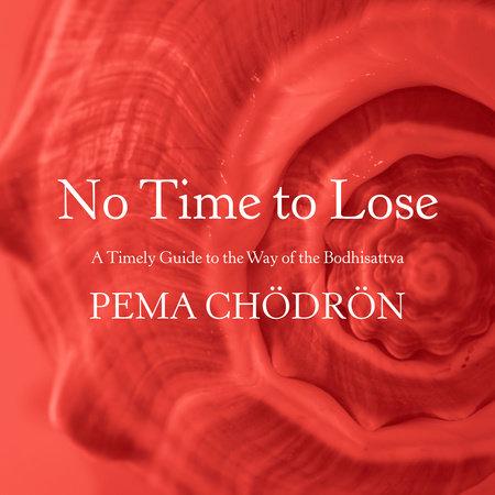 No Time to Lose by Pema Chödrön
