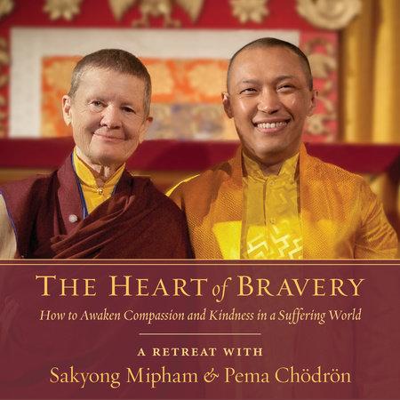 The Heart of Bravery by Pema Chödrön and Sakyong Mipham Rinpoche