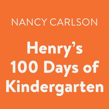 Henry's 100 Days of Kindergarten by Nancy Carlson